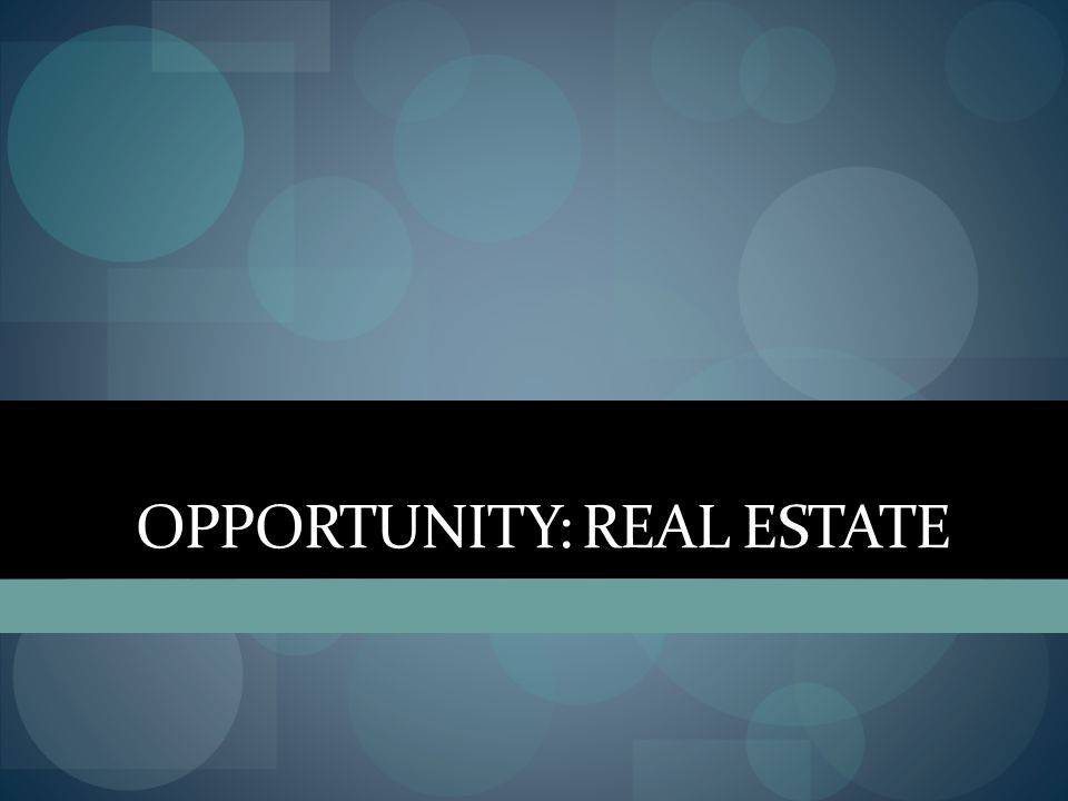 OPPORTUNITY: REAL ESTATE