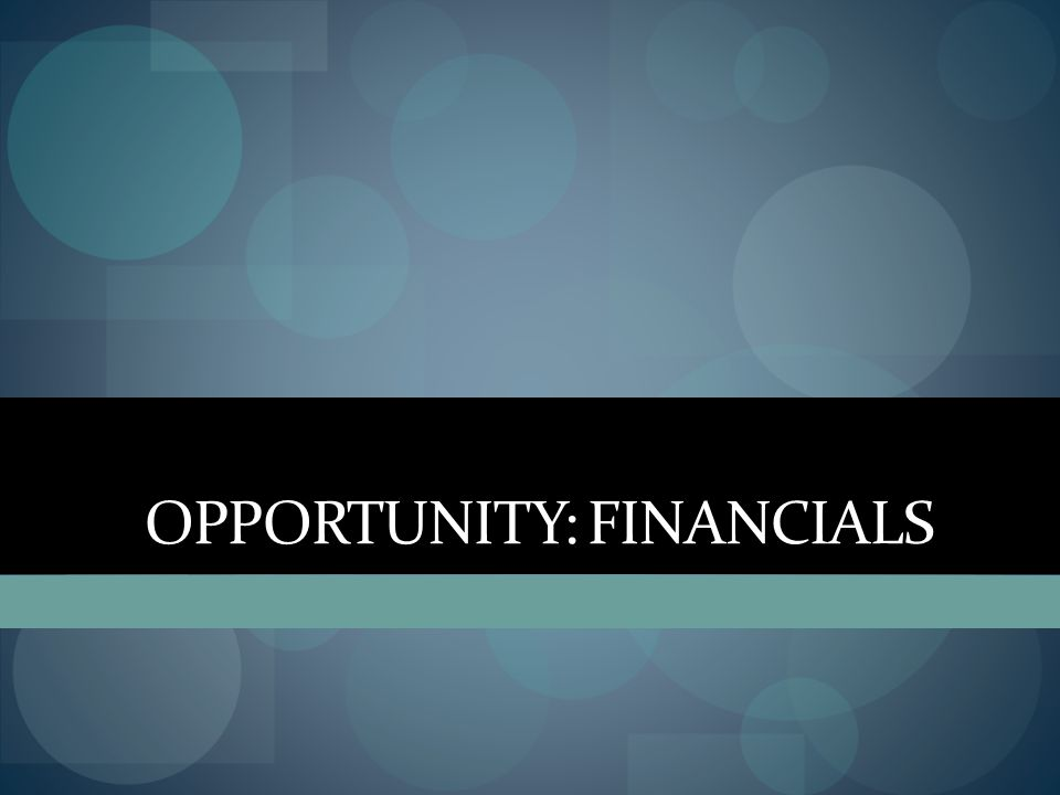 OPPORTUNITY: FINANCIALS