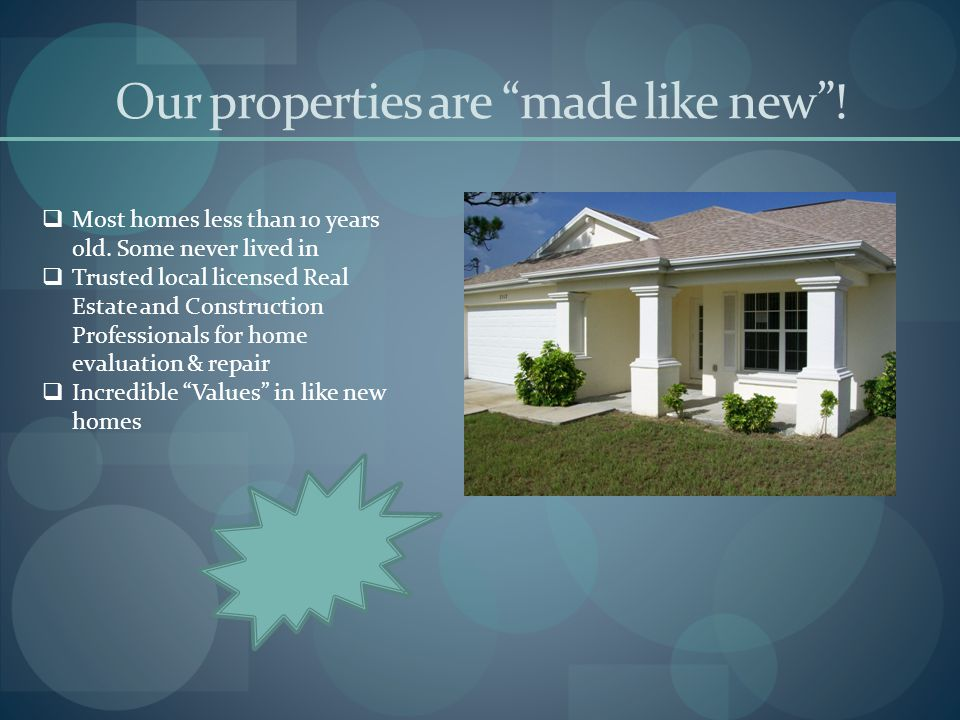 Our properties are made like new .  Most homes less than 10 years old.