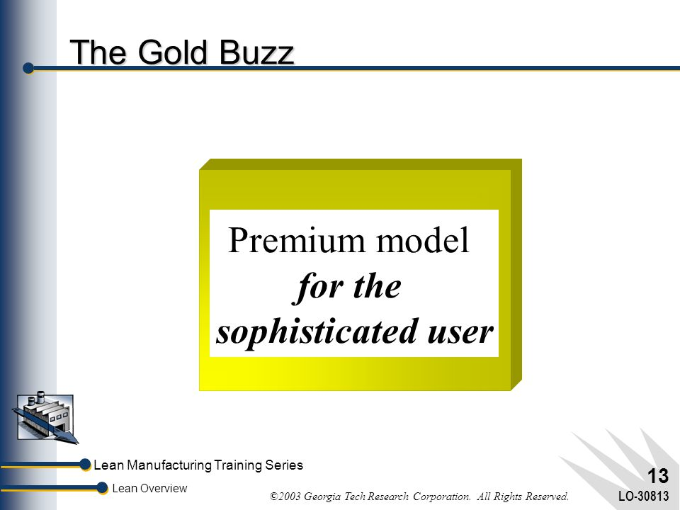 Lean Manufacturing Training Series Lean Overview ©2003 Georgia Tech Research Corporation. All Rights Reserved. LO-30813 12 The Red Devil Industrial mo