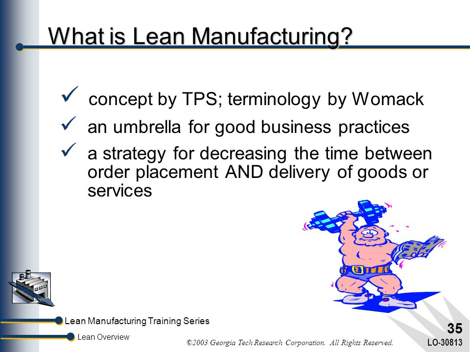 Lean Manufacturing Training Series Lean Overview ©2003 Georgia Tech Research Corporation. All Rights Reserved. LO-30813 34 Manufacturing History Custo
