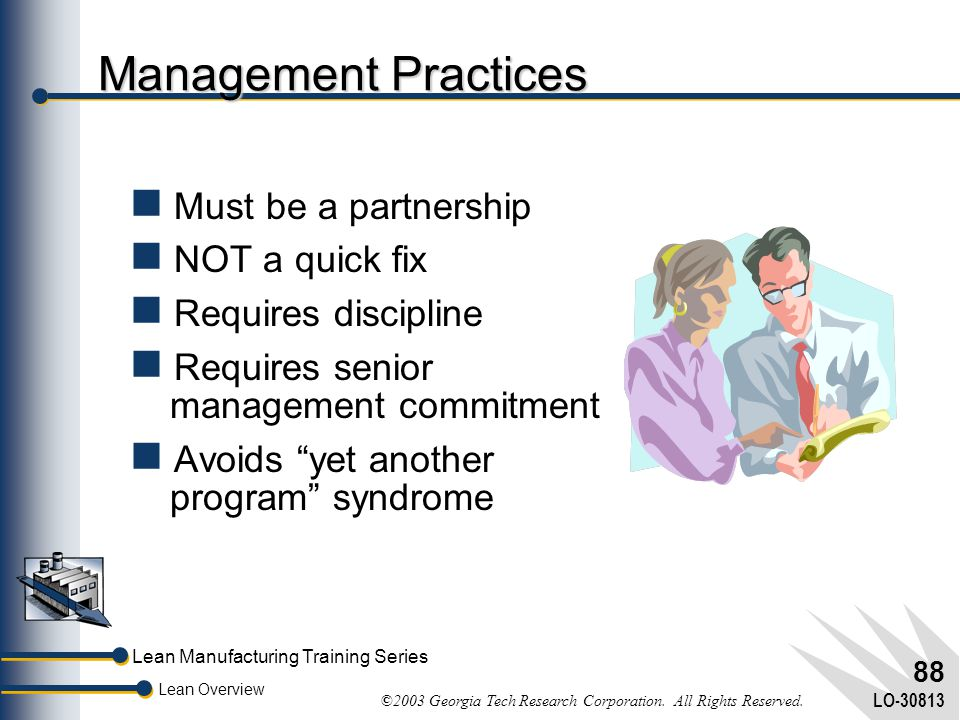 Lean Manufacturing Training Series Lean Overview ©2003 Georgia Tech Research Corporation. All Rights Reserved. LO-30813 87 Benefits of Workforce Pract