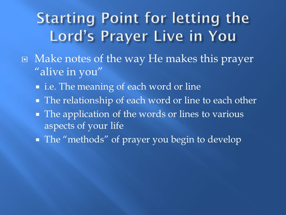  Make notes of the way He makes this prayer alive in you  i.e.