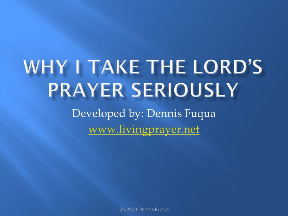 Developed by: Dennis Fuqua www.livingprayer.net (c) 2009 Dennis Fuqua
