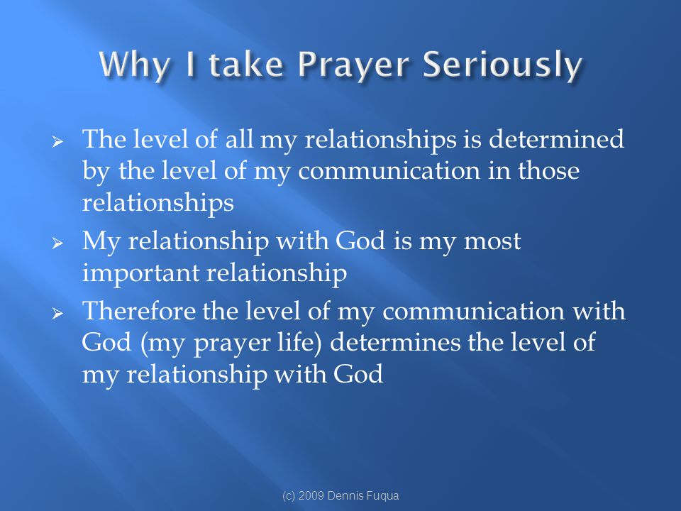  The level of all my relationships is determined by the level of my communication in those relationships  My relationship with God is my most import