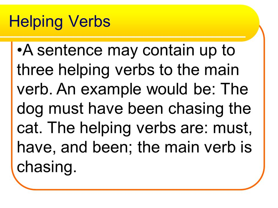 Helping Verbs Sometimes there is another word which separates the helping verb from the main verb. One common example is