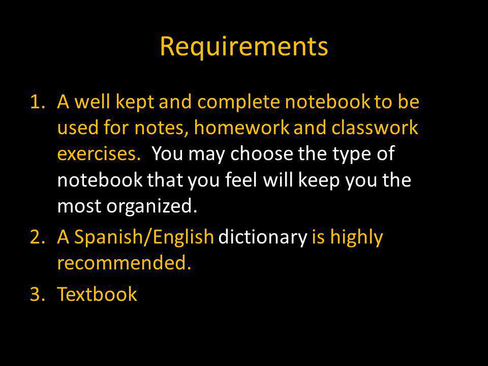 Requirements 1.A well kept and complete notebook to be used for notes, homework and classwork exercises. You may choose the type of notebook that you