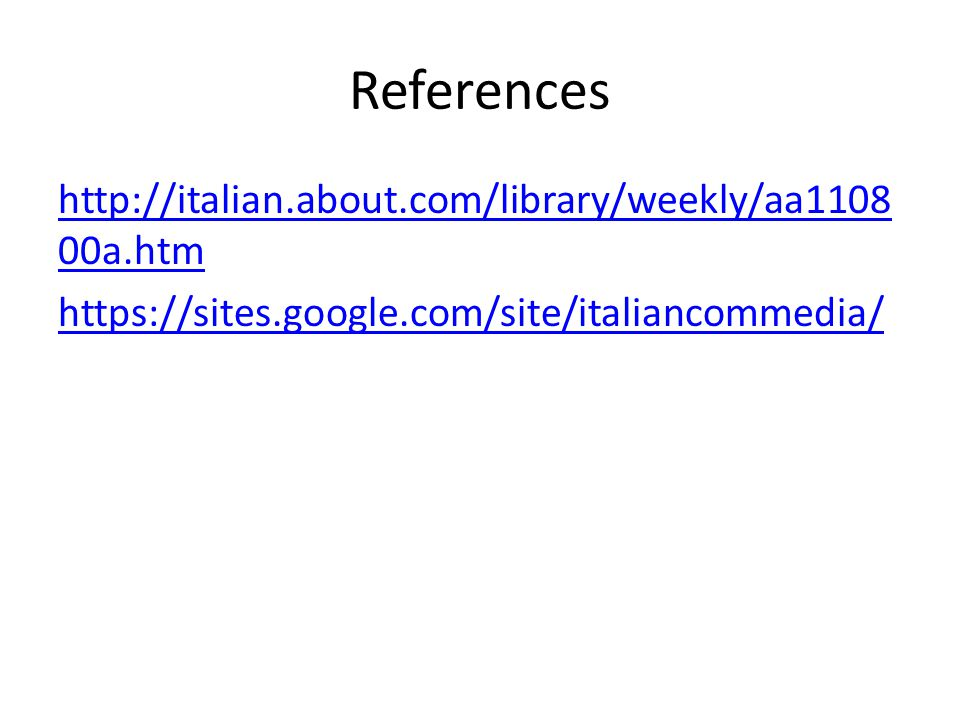 References http://italian.about.com/library/weekly/aa1108 00a.htm https://sites.google.com/site/italiancommedia/