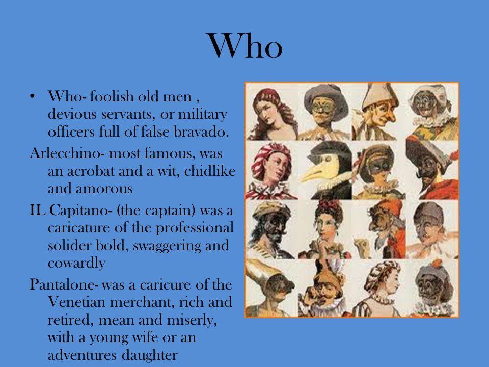 Who Who- foolish old men, devious servants, or military officers full of false bravado.