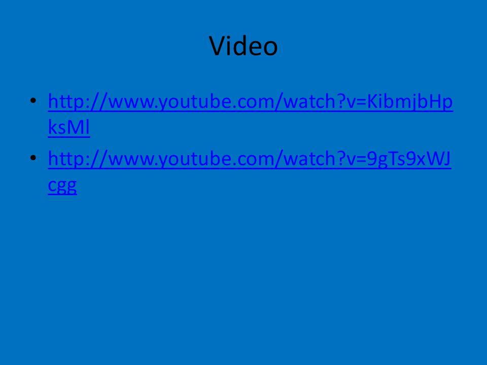 Video http://www.youtube.com/watch v=KibmjbHp ksMl http://www.youtube.com/watch v=KibmjbHp ksMl http://www.youtube.com/watch v=9gTs9xWJ cgg http://www.youtube.com/watch v=9gTs9xWJ cgg