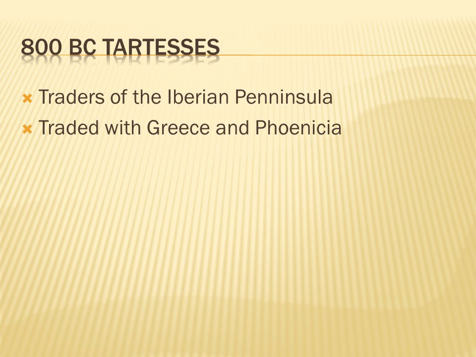  Traders of the Iberian Penninsula  Traded with Greece and Phoenicia