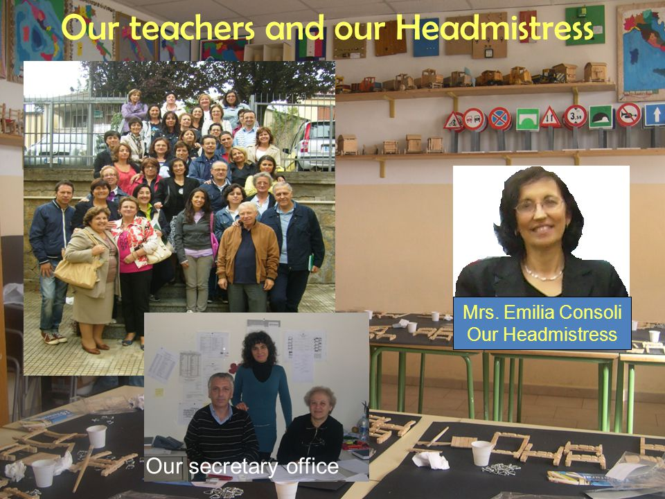 Our teachers and our Headmistress Mrs. Emilia Consoli Our Headmistress Our secretary office
