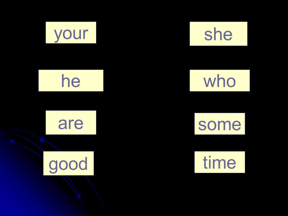 she he are your who some good time