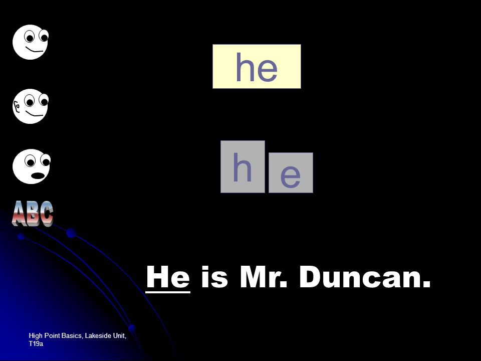 High Point Basics, Lakeside Unit, T19a he He is Mr. Duncan. h e