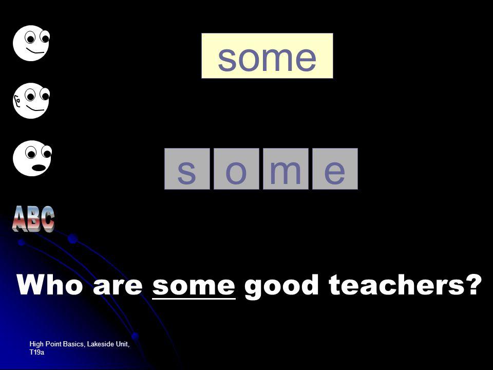 High Point Basics, Lakeside Unit, T19a good oo d g Who are some good teachers?