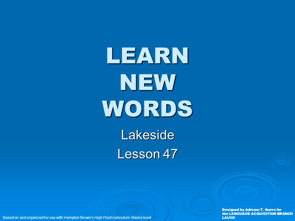 LEARN NEW WORDS Lakeside Lesson 47 Based on and organized for use with Hampton Brown's High Point curriculum, Basics level.
