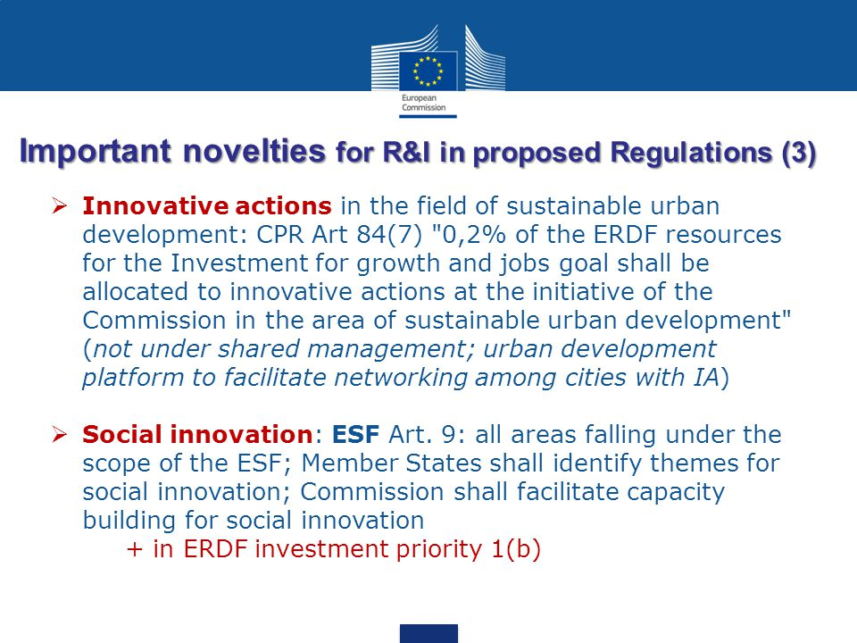 Important novelties for R&I in proposed Regulations (3)  Innovative actions in the field of sustainable urban development: CPR Art 84(7)