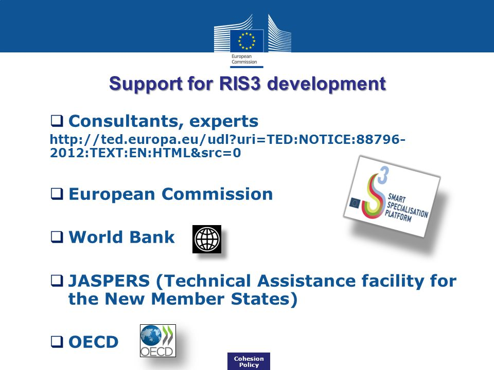 Support for RIS3 development  Consultants, experts http://ted.europa.eu/udl?uri=TED:NOTICE:88796- 2012:TEXT:EN:HTML&src=0  European Commission  Wor