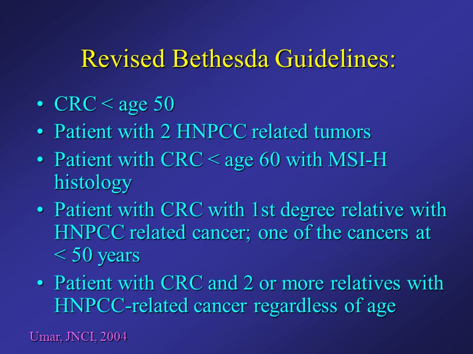 Revised Bethesda Guidelines: CRC < age 50CRC < age 50 Patient with 2 HNPCC related tumorsPatient with 2 HNPCC related tumors Patient with CRC < age 60