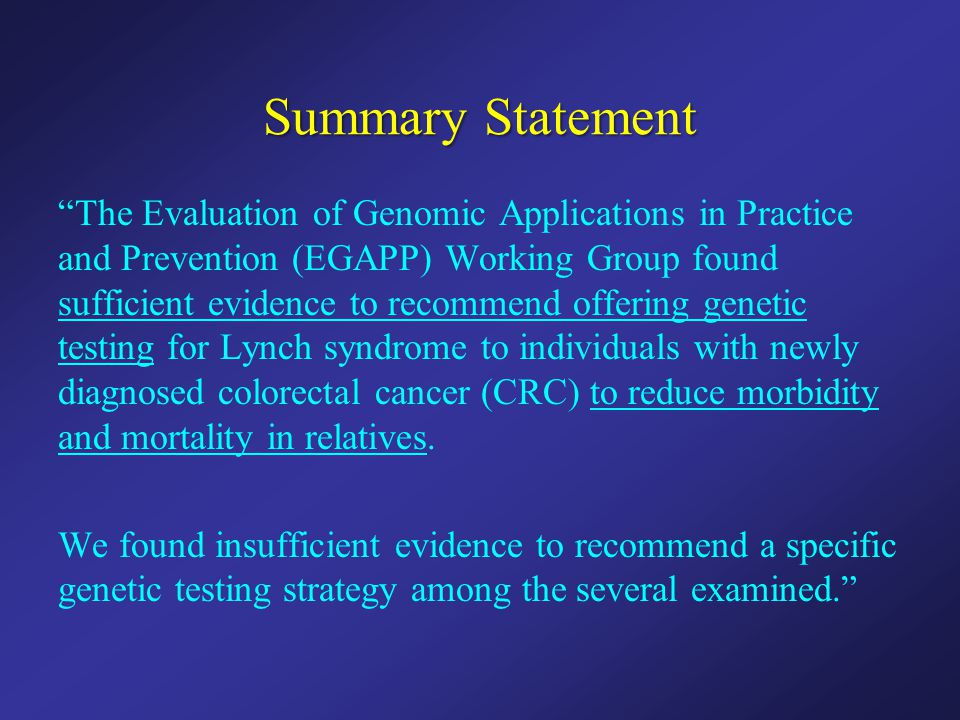 """Summary Statement """"The Evaluation of Genomic Applications in Practice and Prevention (EGAPP) Working Group found sufficient evidence to recommend offe"""