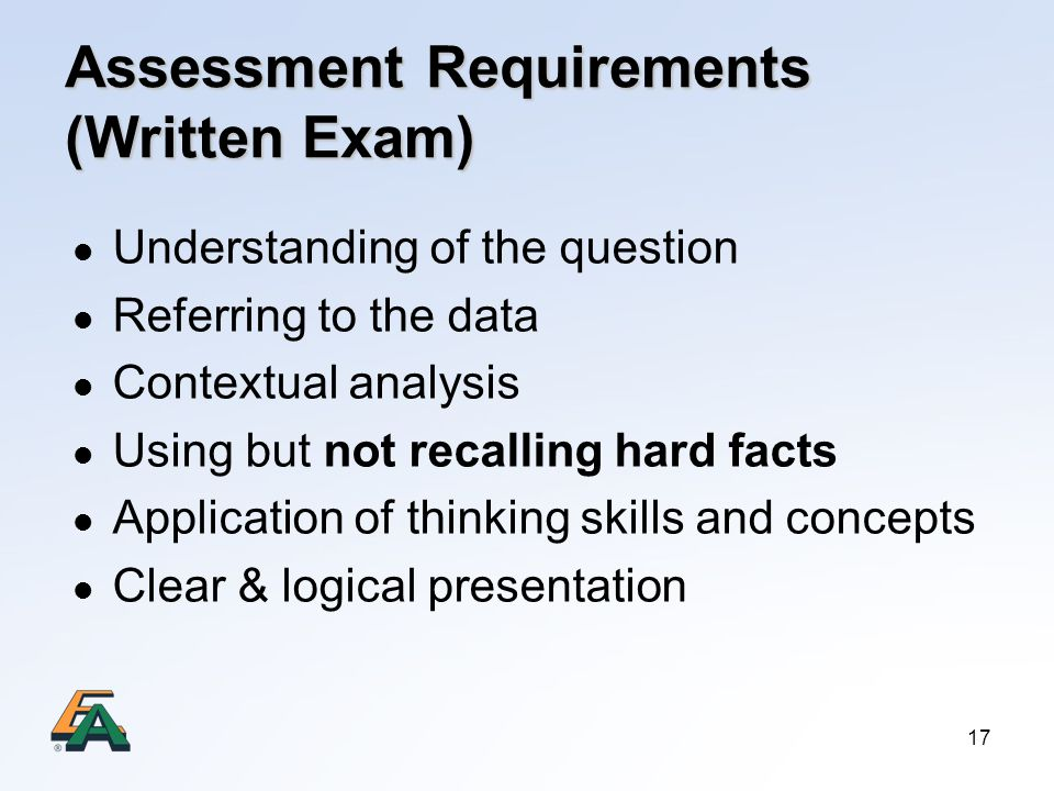 17 Assessment Requirements (Written Exam) Understanding of the question Referring to the data Contextual analysis Using but not recalling hard facts Application of thinking skills and concepts Clear & logical presentation