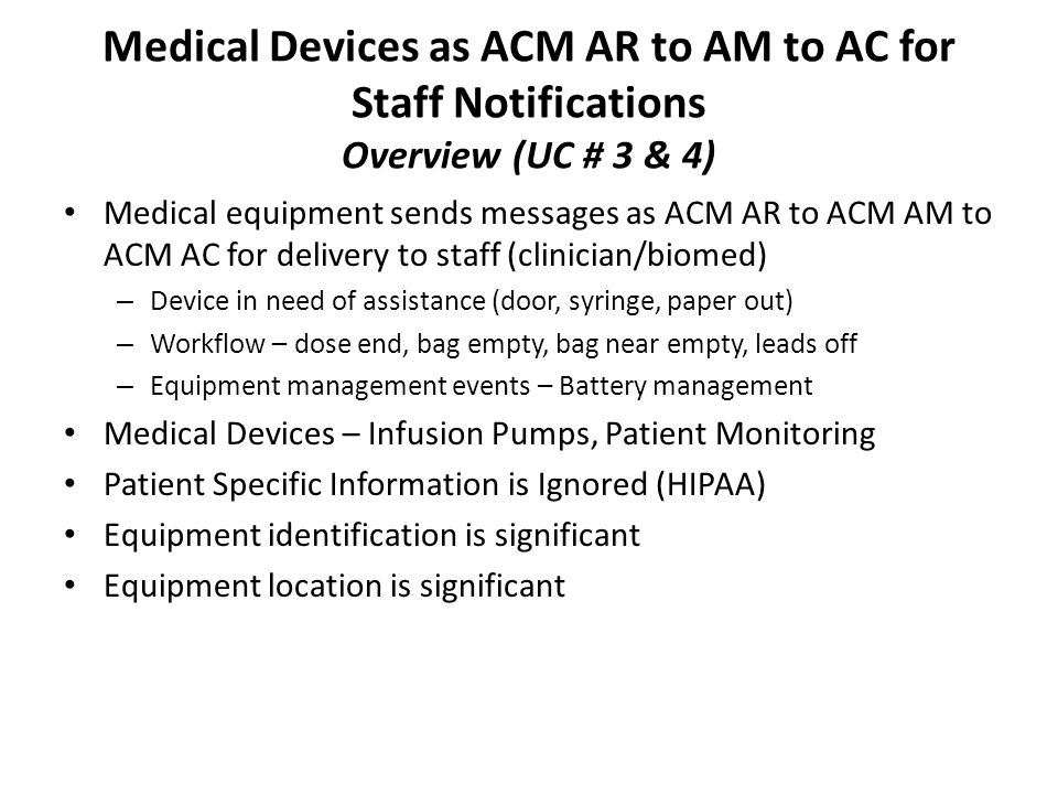 Medical Devices as ACM AR to AM to AC for Staff Notifications Overview (UC # 3 & 4) Medical equipment sends messages as ACM AR to ACM AM to ACM AC for