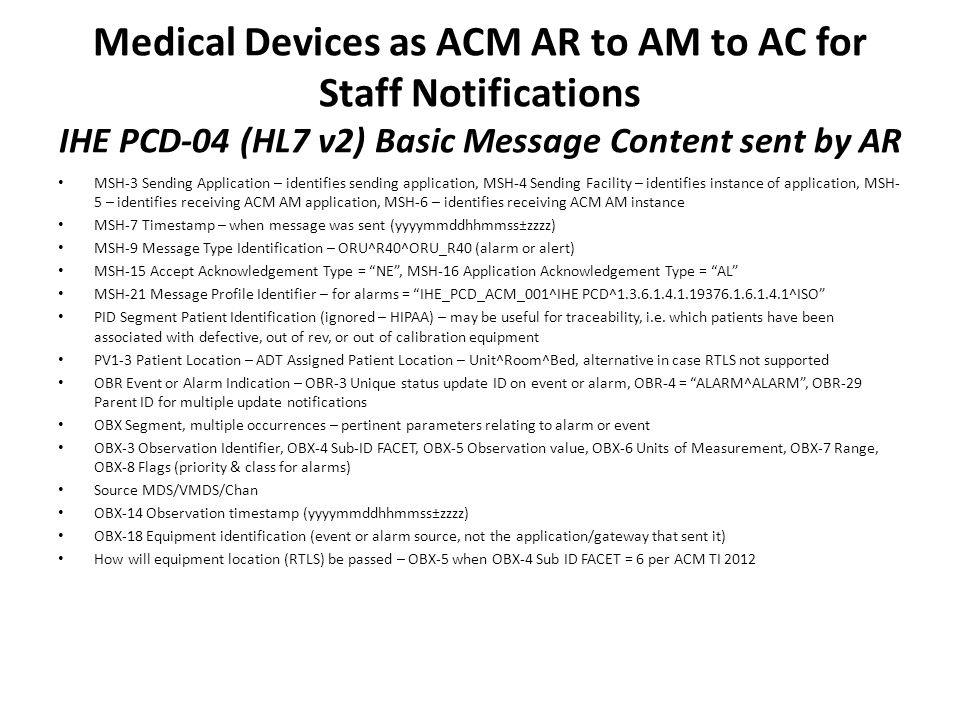 Medical Devices as ACM AR to AM to AC for Staff Notifications IHE PCD-04 (HL7 v2) Basic Message Content sent by AR MSH-3 Sending Application – identif