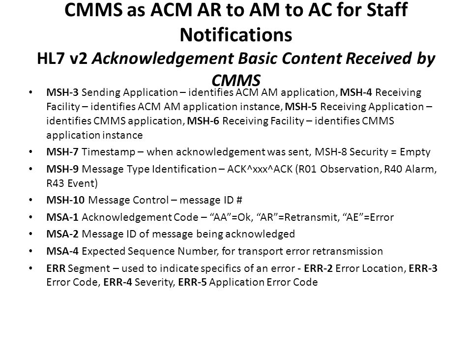 CMMS as ACM AR to AM to AC for Staff Notifications HL7 v2 Acknowledgement Basic Content Received by CMMS MSH-3 Sending Application – identifies ACM AM