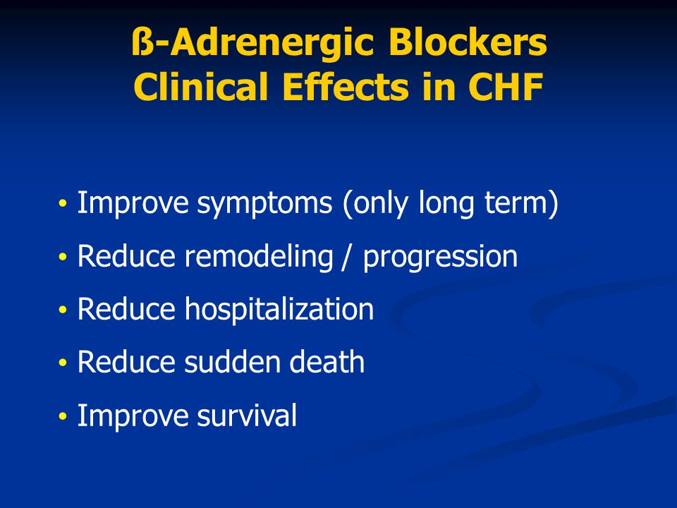 Improve symptoms (only long term) Reduce remodeling / progression Reduce hospitalization Reduce sudden death Improve survival ß-Adrenergic Blockers Cl