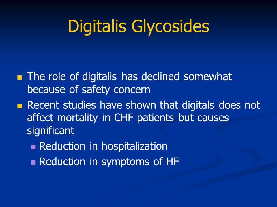 Digitalis Glycosides The role of digitalis has declined somewhat because of safety concern Recent studies have shown that digitals does not affect mor