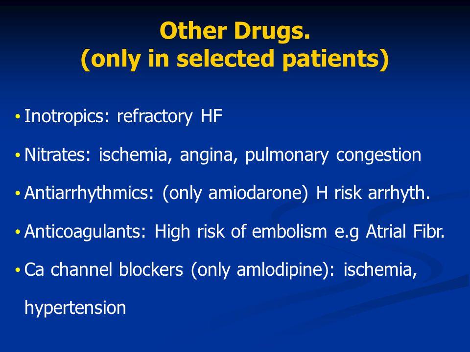 Inotropics: refractory HF Nitrates: ischemia, angina, pulmonary congestion Antiarrhythmics: (only amiodarone) H risk arrhyth. Anticoagulants: High ris