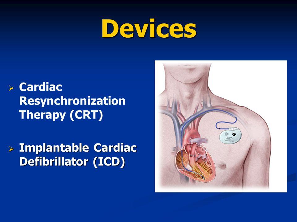 Devices   Cardiac Resynchronization Therapy (CRT)  Implantable Cardiac Defibrillator (ICD)