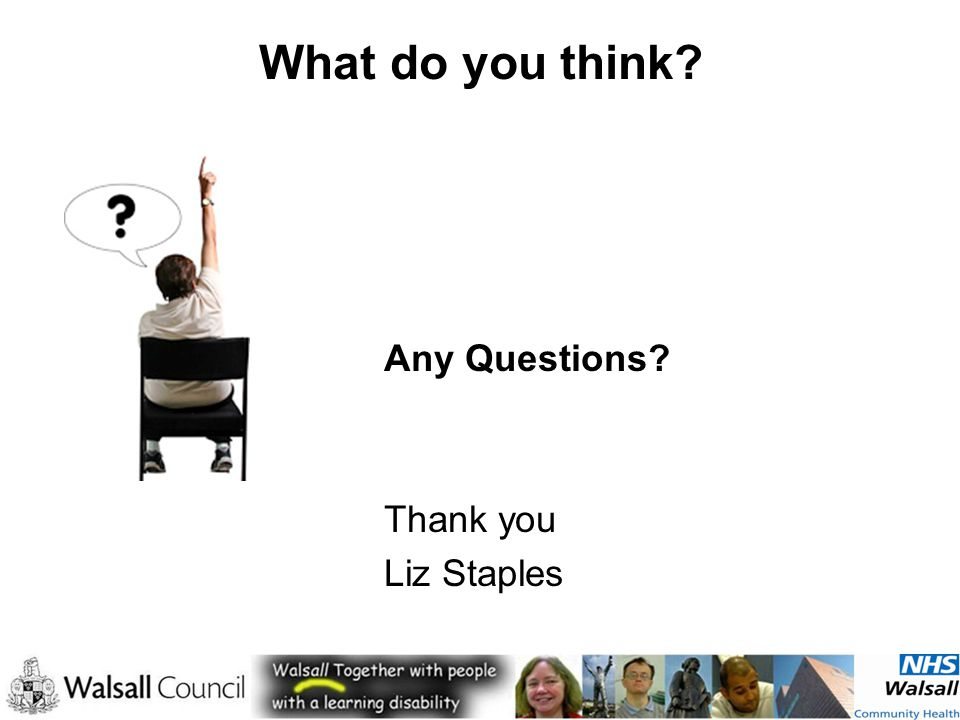 What do you think Any Questions Thank you Liz Staples