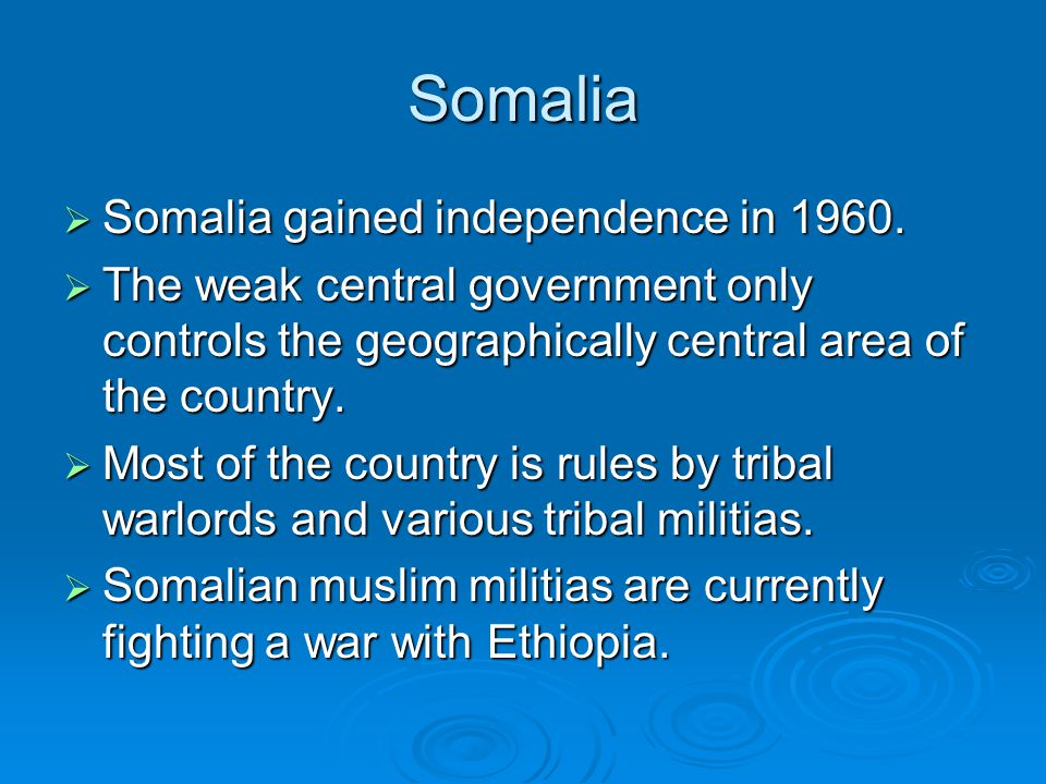 Somalia  Somalia gained independence in 1960.