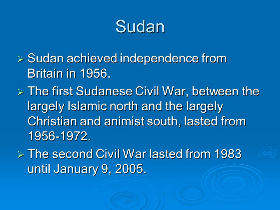 Sudan  Sudan achieved independence from Britain in 1956.