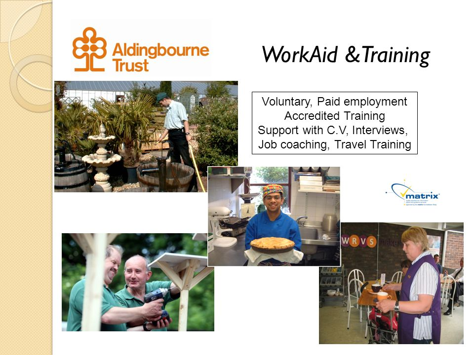 WorkAid &Training Voluntary, Paid employment Accredited Training Support with C.V, Interviews, Job coaching, Travel Training
