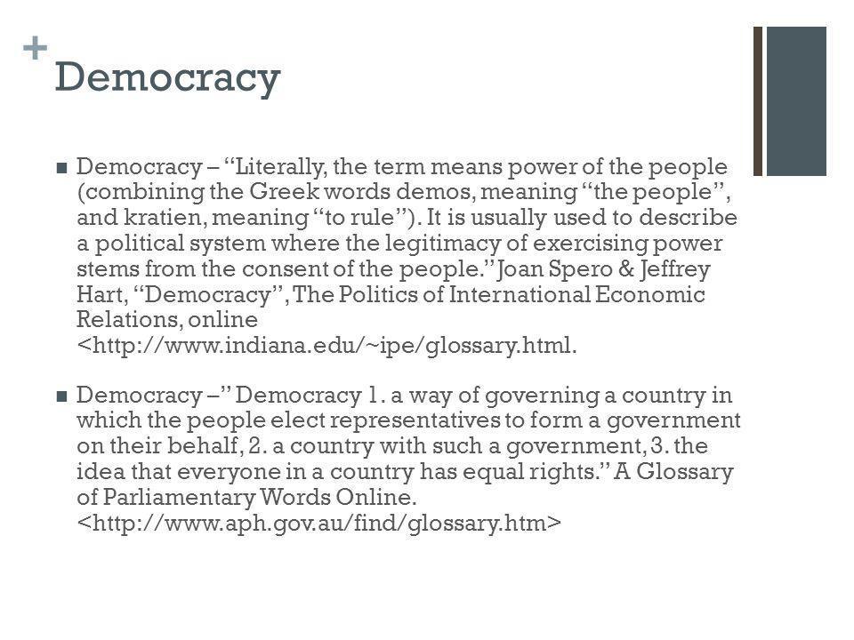 """+ Democracy Democracy – """"Literally, the term means power of the people (combining the Greek words demos, meaning """"the people"""", and kratien, meaning """"t"""