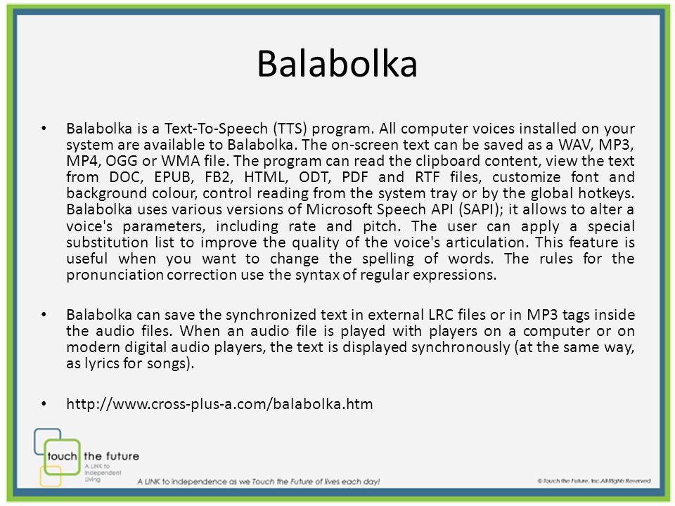 Balabolka Balabolka is a Text-To-Speech (TTS) program.