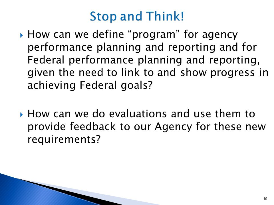 10  How can we define program for agency performance planning and reporting and for Federal performance planning and reporting, given the need to link to and show progress in achieving Federal goals.