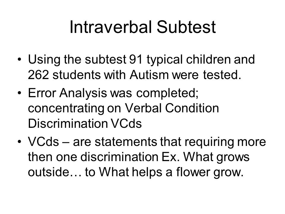 Teaching Intraverbal Behavior to Children with Autism Assess the child's overall verbal repertoire (VB-MAPP) BEGIN INTRAVERBAL TRAINING ONLY IF the ch
