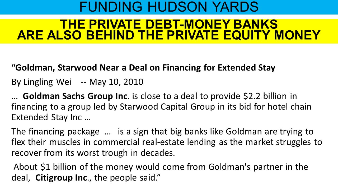 FUNDING HUDSON YARDS Goldman, Starwood Near a Deal on Financing for Extended Stay By Lingling Wei -- May 10, 2010 … Goldman Sachs Group Inc.