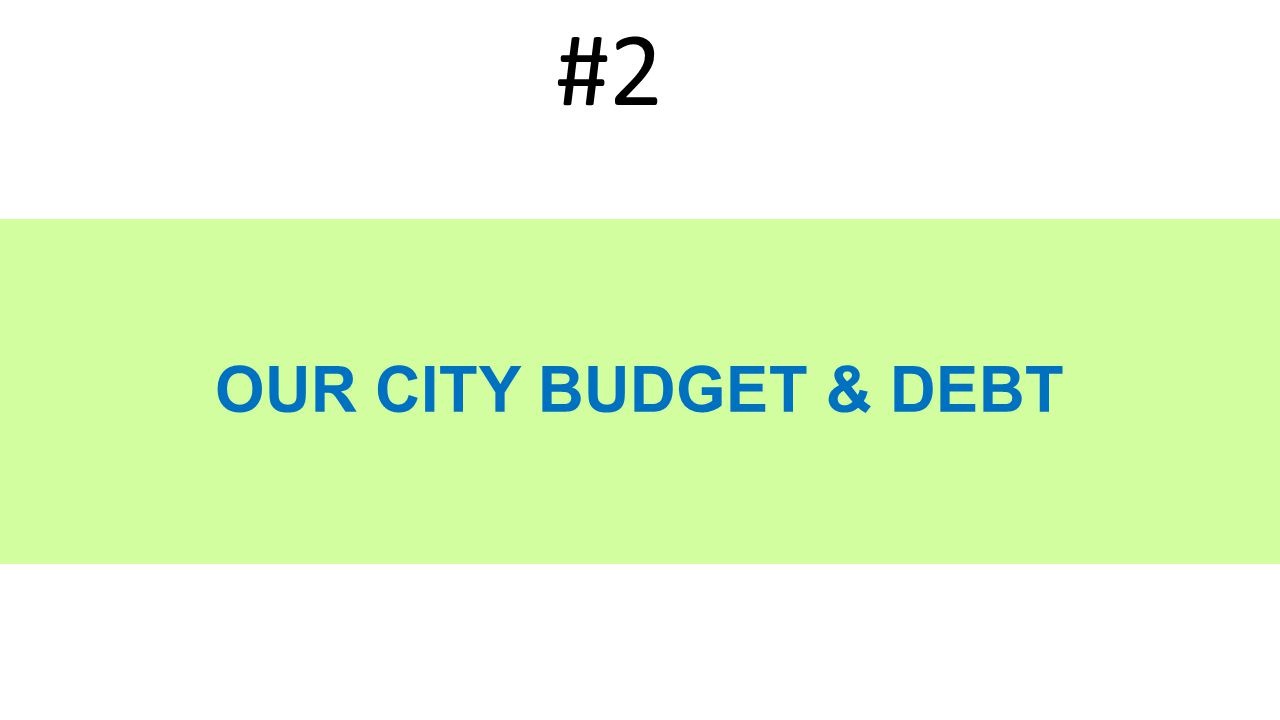 OUR CITY BUDGET & DEBT #2