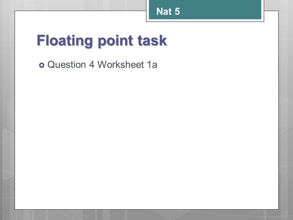 Floating point task  Question 4 Worksheet 1a Nat 5