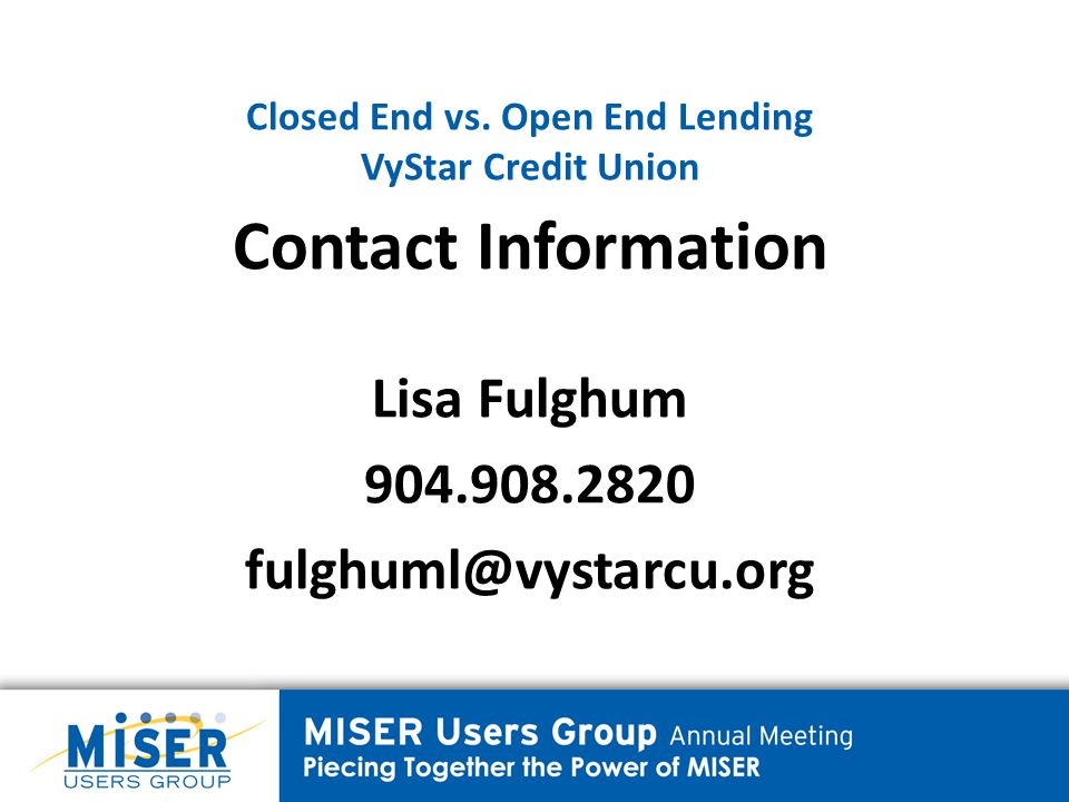 Closed End vs. Open End Lending VyStar Credit Union Contact Information Lisa Fulghum 904.908.2820 fulghuml@vystarcu.org