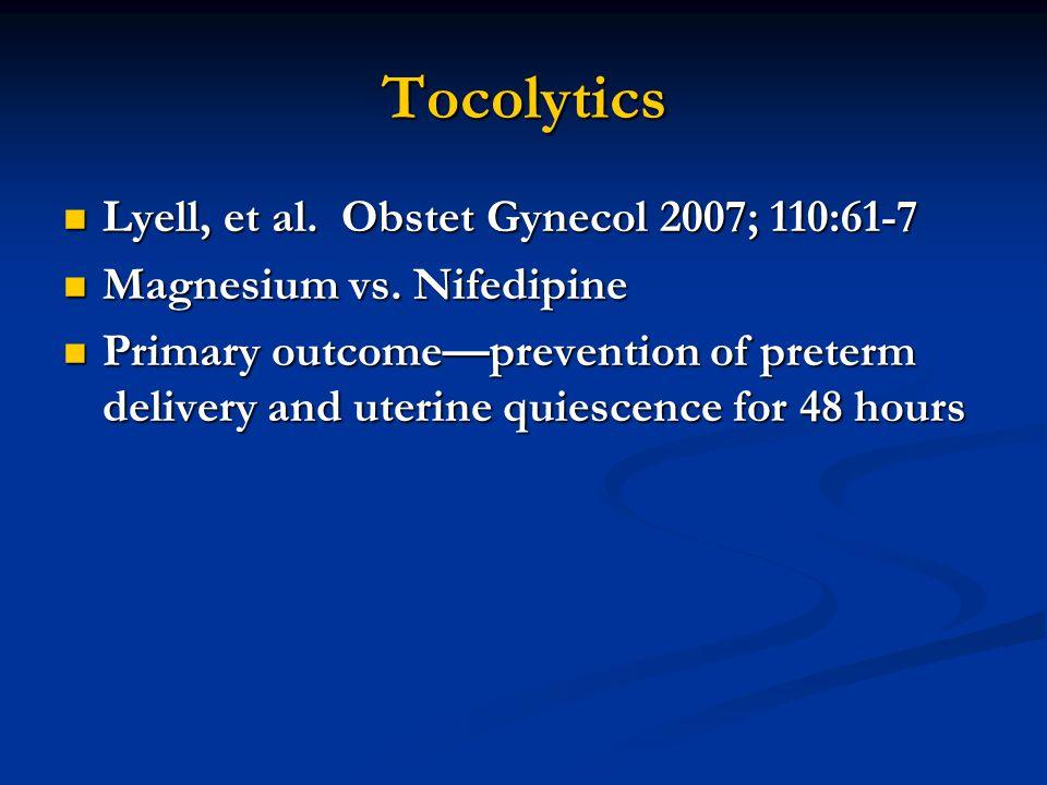 Tocolytics Lyell, et al. Obstet Gynecol 2007; 110:61-7 Lyell, et al.