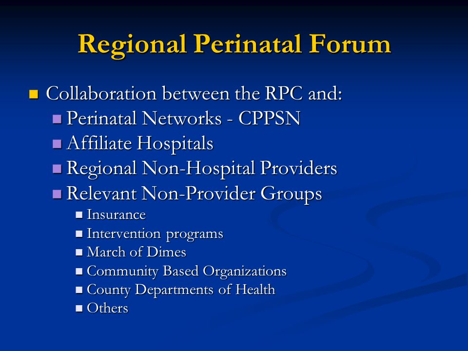 Comprehensive Prenatal Perinatal Services Network CPPSN CPPSN Community Based Organizations Community Based Organizations Organize perinatal information Organize perinatal information Facilitate access to health care systems at local level Facilitate access to health care systems at local level Improve regional perinatal outcomes Improve regional perinatal outcomes