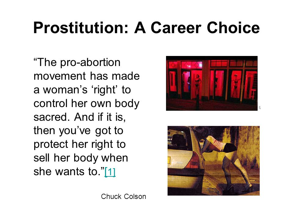 """Prostitution: A Career Choice """"The pro-abortion movement has made a woman's 'right' to control her own body sacred. And if it is, then you've got to p"""