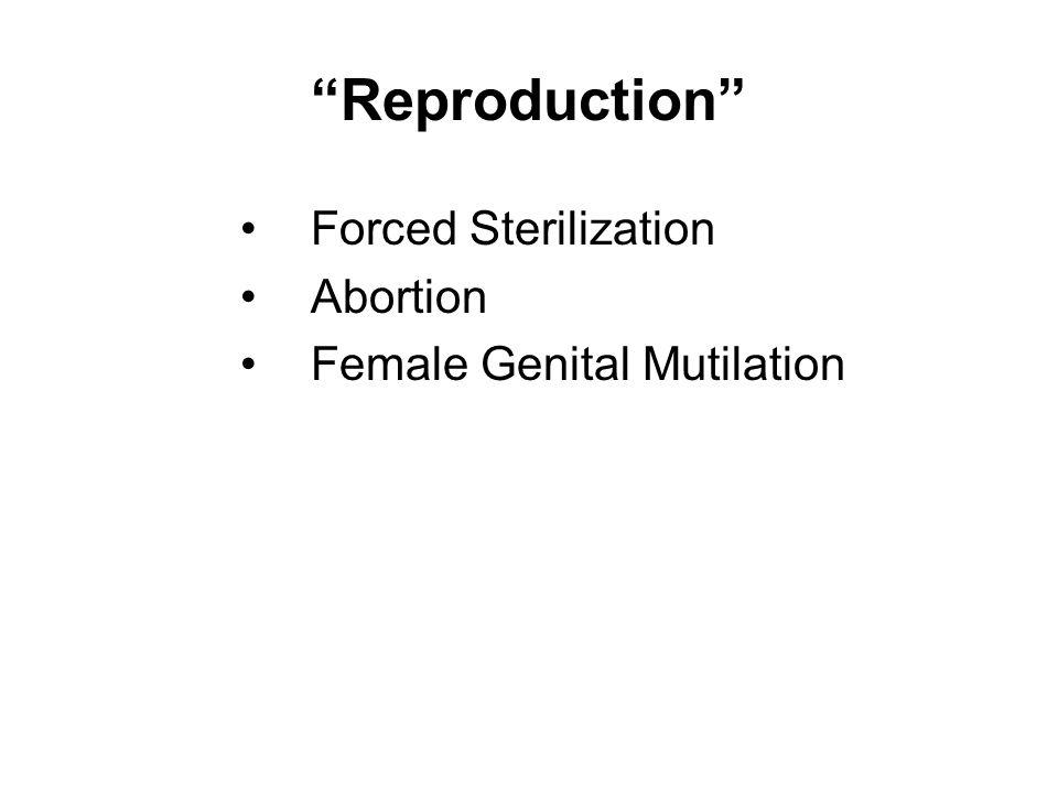 """Reproduction"" Forced Sterilization Abortion Female Genital Mutilation"