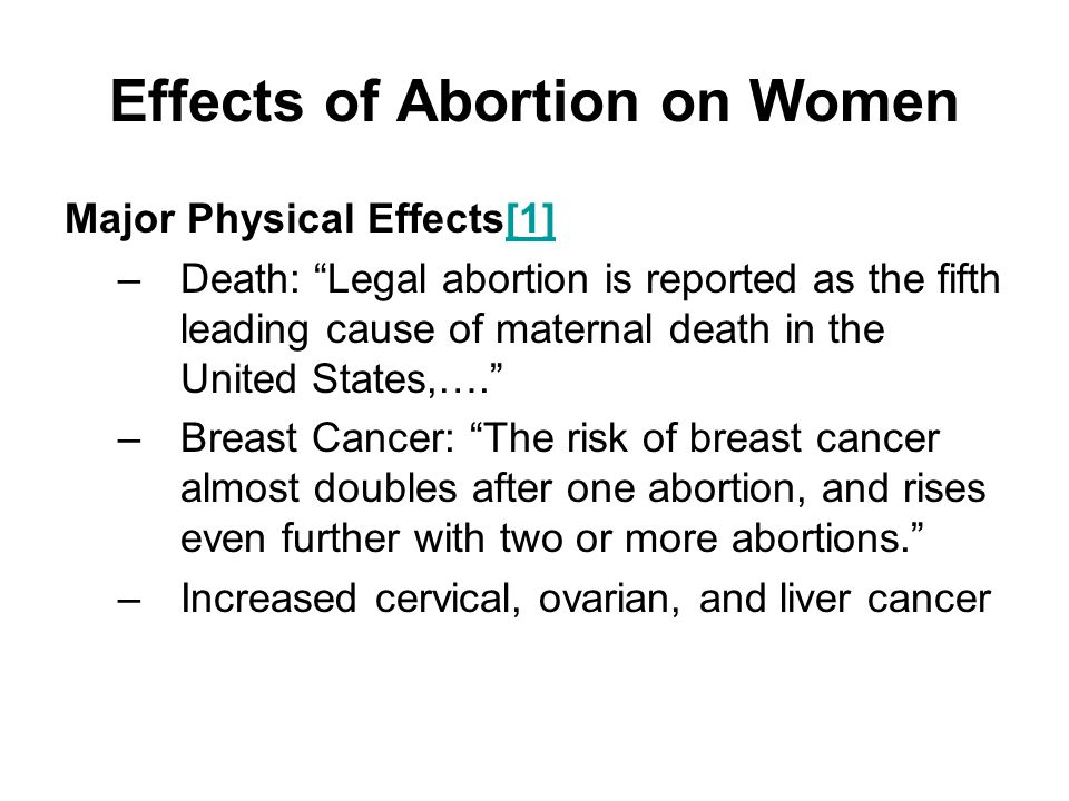 """Effects of Abortion on Women Major Physical Effects[1][1] –Death: """"Legal abortion is reported as the fifth leading cause of maternal death in the Unit"""
