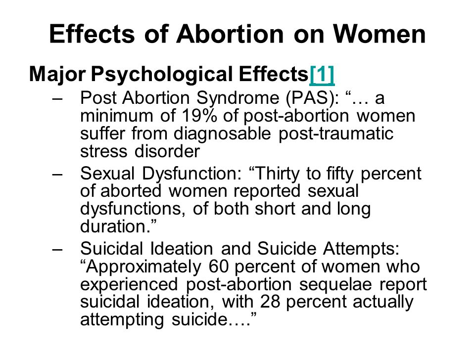 """Effects of Abortion on Women Major Psychological Effects[1][1] –Post Abortion Syndrome (PAS): """"… a minimum of 19% of post-abortion women suffer from d"""